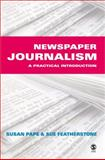 Newspaper Journalism : A Practical Introduction, Pape, Susan and Featherstone, Susan, 0761943293
