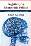 Negativity in Democratic Politics : Causes and Consequences, Soroka, Stuart, 1107063299