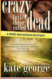 Crazy Little Thing Called Dead, Kate George, 1480133299