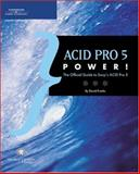 ACID Pro 5 Power! : The Official Guide to Sony's ACID Pro 5, Development Staff and Franks, D. Eric, 159200329X
