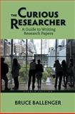 The Curious Researcher : A Guide to Writing Research Papers Plus NEW MyWritingLab with Pearson EText -- Access Card Package, Ballenger, Bruce, 0321993292
