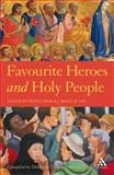 Favourite Heroes and Holy People : Chosen by People from All Walks of Life, , 1847063292