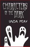 Characters of the Dark, Linda Pray, 1462603297