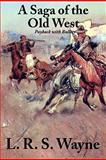 A Saga of the Old West, L. R. S. Wayne, 1617203297
