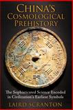 China's Cosmological Prehistory, Laird Scranton, 1620553295