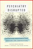 Psychiatry Disrupted : Theorizing Resistance and Crafting The (R)evolution, Burstow, Bonnie and LeFrançois, Brenda A., 0773543309