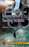 Practical Analysis and Reconstruction of Shooting Incidents, Hueske, Edward E., 0849323304