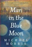 Man in the Blue Moon, Michael Morris, 1414373309