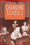 Changing Schools : Progressive Education Theory and Practice, 1930-1960, Zilversmit, Arthur, 0226983307