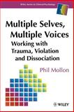 Multiple Selves, Multiple Voices : Working with Trauma, Violation and Dissociation, Mollon, Phil, 0471963305
