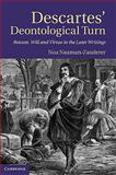 Descartes' Deontological Turn : Reason, Will, and Virtue in the Later Writings, Naaman-Zauderer, Noa, 0521763304