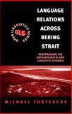 Language Relations Across Bering Strait : Reappraising the Archaeological and Linguistic Evidence, Fortescue, Michael D. and Fortescue, Michael, 0304703303