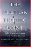 The Nuclear Tipping Point : Why States Reconsider Their Nuclear Choices, Campbell, Kurt M., 0815713304