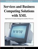 Services and Business Computing Solutions with XML : Applications for Quality Management and Best Processes, Patrick C. K. Hung, 1605663301