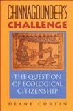 Chinnagounder's Challenge : The Question of Ecological Citizenship, Curtin, Deane W., 0253213304