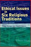 Ethical Issues in Six Religious Traditions, Morgan, Peggy and Lawton, Clive, 0748623302