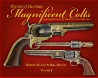 The Art of the Gun : Magnificent Colts, Lee, Robert and Wilson, R. L., 097175330X
