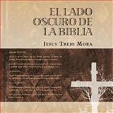 El Lado Oscuro de la Bibli, Jesus Trejo Mora, 1463303300