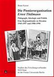 Die Pionierorganisation Ernst Thaelmann : Paedagogik, Ideologie und Politik eine Regionalstudie Zu Dresden 1945-1957 Und 1980-1990, Kaiser, Beate, 3631643306