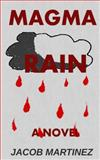 Magma Rain: a Novel, Jacob Martinez, 1494843307