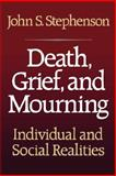 Death, Grief, and Mourning, John S. Stephenson, 0029313309