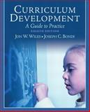 Curriculum Development : A Guide to Practice, Wiles, Jon W. and Bondi, Joseph C., 0137153309