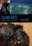 Island Bats : Evolution, Ecology, and Conservation, , 0226253309