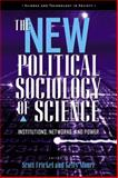 The New Political Sociology of Science : Institutions, Networks, and Power, , 0299213307