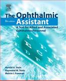 The Ophthalmic Assistant : A Text for Allied and Associated Ophthalmic Personnel, Stein, Raymond M. and Freeman, Melvin I., 032303330X