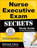 Nurse Executive Exam Secrets Study Guide : Nurse Executive Test Review for the Nurse Executive Board Certification Test, Nurse Executive Exam Secrets Test Prep Team, 1610723309