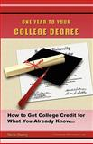One Year to Your College Degree : How to Get College Credit for What You Already Know, Danzig, Sheila, 0962433306