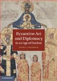 Byzantine Art and Diplomacy in an Age of Decline, Hilsdale, Cecily J., 1107033306