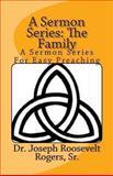 A Sermon Series: the Family, Dr. Joseph Roosevelt, Joseph Rogers,, 1481883305
