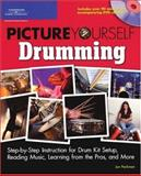 Picture Yourself Drumming : Step-by-Step Instruction for Drum Kit Setup, Reading Music, Learning from the Pros, and More, Peckman, Jon, 1598633309