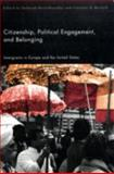 Citizenship, Political Engagement, and Belonging : Immigrants in Europe and the United States, , 0813543304