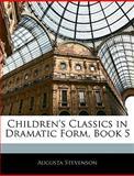 Children's Classics in Dramatic Form, Book, Augusta Stevenson, 1144343305