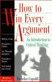 How to Win Every Argument : An Introduction to Critical Thinking, Capaldi, Nicholas, 1567313302