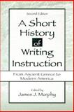 A Short History of Writing Instruction from Ancient Greece to Modern America, Murphy, James J., 1880393301