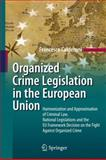 Organized Crime Legislation in the European Union : Harmonization and Approximation of Criminal Law, National Legislations and the EU Framework Decisionon on the Fight Against Organized Crime, Calderoni, Francesco, 3642043305