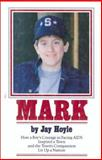 Mark : How a Boy's Courage in Facing AIDS Inspired a Town and the Town's Compassion Lit Up a Nation, Hoyle, Jay, 0912083301