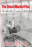The Stock Market Flea : Trading the Crash Of 2008, Houts, James, 0990753301