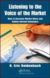 Listening to the Voice of the Market : How to Increase Market Share and Satisfy Current Customers, Reidenbach, R. Eric, 1420093304