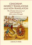 Censorship, Indirect Translations and Non-Translation : The (Fateful) Adventures of Czech Literature in 20th-Century Portugal, Spirk, Jaroslav, 1443863300