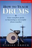 How to Teach Drums, Claire Brock, 1492133302