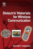 Dielectric Materials for Wireless Communication, Sebastian, Mailadil T., 0080453309