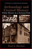Archaeology and Created Memory : Public History in a National Park, Shackel, Paul A., 1475773307