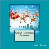 Samuel's Christmas Adventure, Lisa Jones, 1492743305