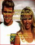 The MASKS of KARLA HOMOLKA, Paul Dawson, 149939330X
