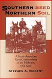 Southern Seed, Northern Soil : African-American Farm Communities in the Midwest, 1765-1900, Vincent, Stephen A., 0253213312
