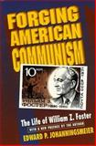 Forging American Communism : The Life of William Z. Foster, Johanningsmeir, Edward P., 0691033315